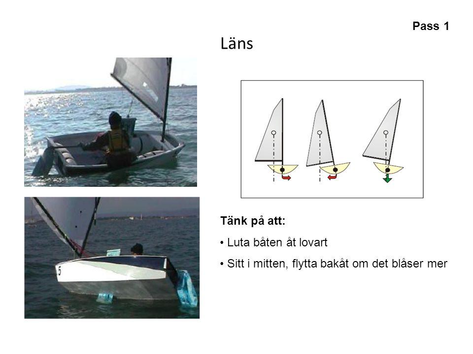 Läns Tänk på att: • Luta båten åt lovart • Sitt i mitten, flytta bakåt om det blåser mer Pass 1