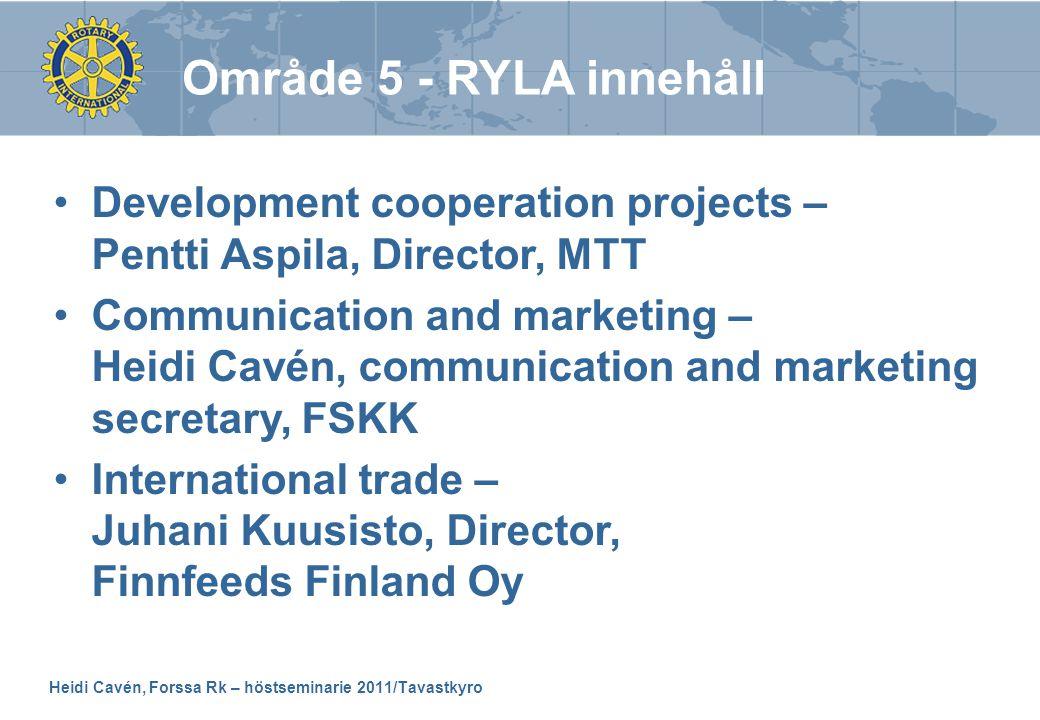 Heidi Cavén, Forssa Rk – höstseminarie 2011/Tavastkyro •Development cooperation projects – Pentti Aspila, Director, MTT •Communication and marketing –