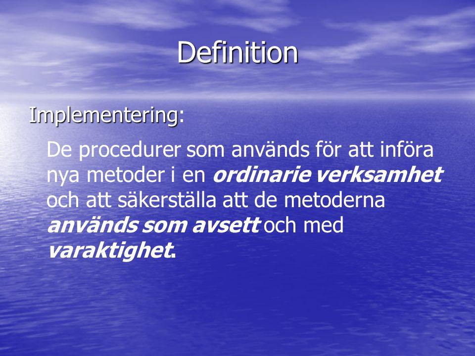 Definition Implementering Implementering: De procedurer som används för att införa nya metoder i en ordinarie verksamhet och att säkerställa att de me