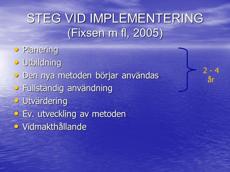 STEG VID IMPLEMENTERING (Fixsen m fl, 2005) • Planering • Utbildning • Den nya metoden börjar användas • Fullständig användning • Utvärdering • Ev. ut
