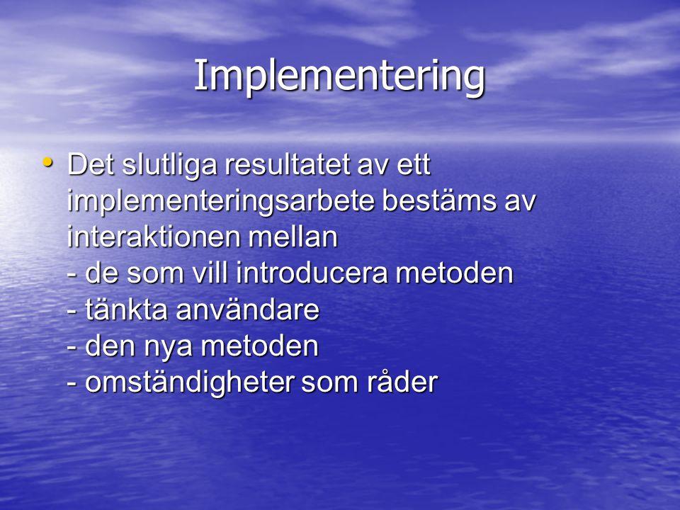 Implementering • Det slutliga resultatet av ett implementeringsarbete bestäms av interaktionen mellan - de som vill introducera metoden - tänkta använ