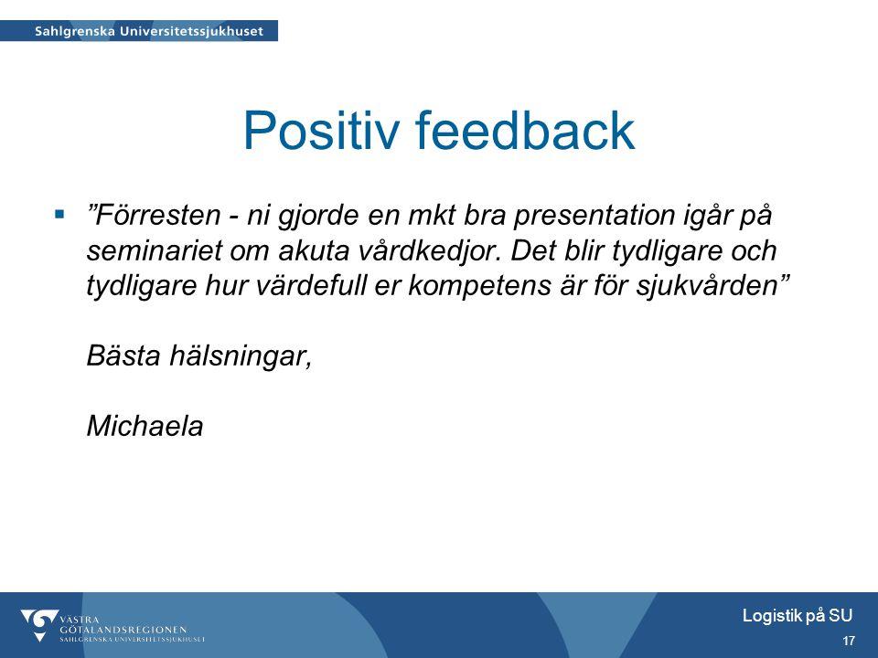"""Logistik på SU 17 Positiv feedback  """"Förresten - ni gjorde en mkt bra presentation igår på seminariet om akuta vårdkedjor. Det blir tydligare och tyd"""