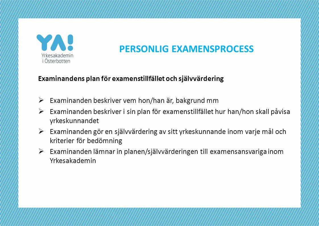 PERSONLIG EXAMENSPROCESS Examinandens plan för examenstillfället och självvärdering  Examinanden beskriver vem hon/han är, bakgrund mm  Examinanden