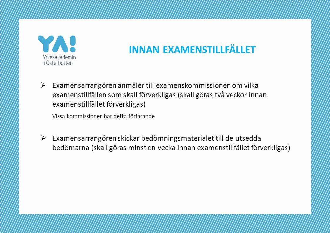 INNAN EXAMENSTILLFÄLLET  Examensarrangören anmäler till examenskommissionen om vilka examenstillfällen som skall förverkligas (skall göras två veckor