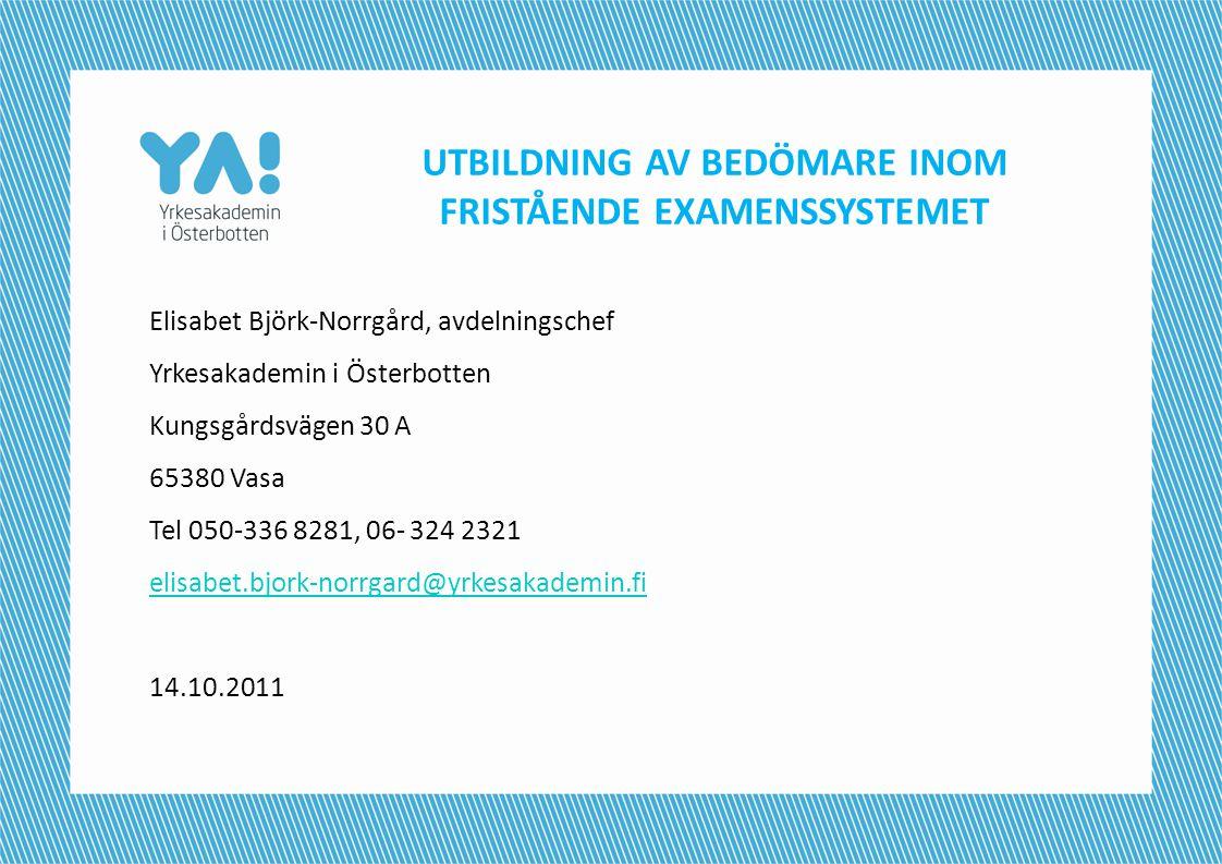 UTBILDNING AV BEDÖMARE INOM FRISTÅENDE EXAMENSSYSTEMET Elisabet Björk-Norrgård, avdelningschef Yrkesakademin i Österbotten Kungsgårdsvägen 30 A 65380