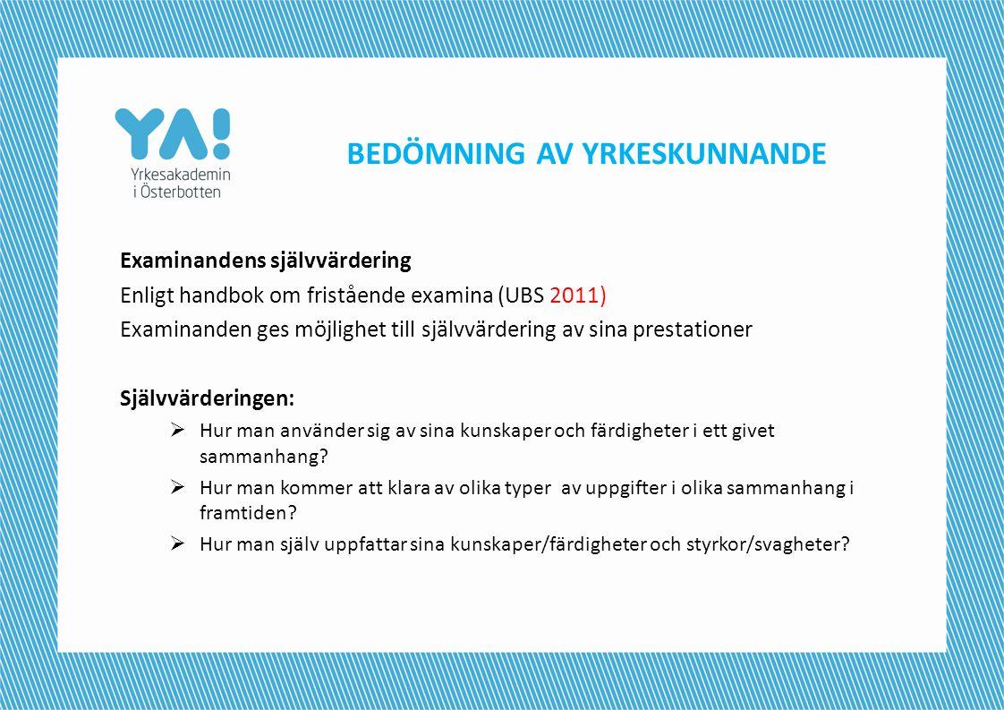 BEDÖMNING AV YRKESKUNNANDE Examinandens självvärdering Enligt handbok om fristående examina (UBS 2011) Examinanden ges möjlighet till självvärdering a