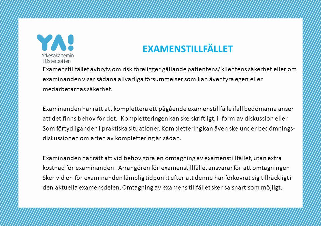 EXAMENSTILLFÄLLET Examenstillfället avbryts om risk föreligger gällande patientens/ klientens säkerhet eller om examinanden visar sådana allvarliga fö