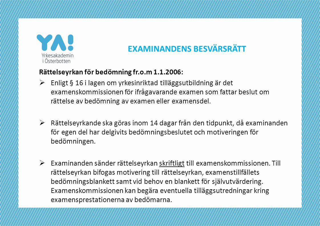 EXAMINANDENS BESVÄRSRÄTT Rättelseyrkan för bedömning fr.o.m 1.1.2006:  Enligt § 16 i lagen om yrkesinriktad tilläggsutbildning är det examenskommissi