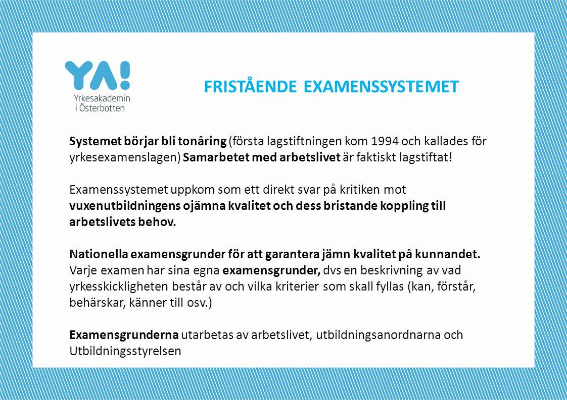 FRISTÅENDE EXAMENSSYSTEMET Systemet börjar bli tonåring (första lagstiftningen kom 1994 och kallades för yrkesexamenslagen) Samarbetet med arbetslivet