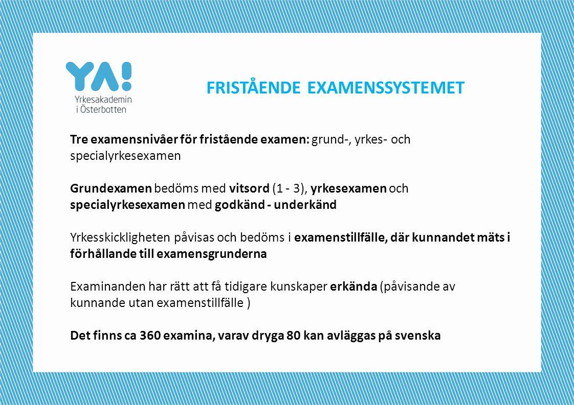 FRISTÅENDE EXAMENSSYSTEMET Tre examensnivåer för fristående examen: grund-, yrkes- och specialyrkesexamen Grundexamen bedöms med vitsord (1 - 3), yrke