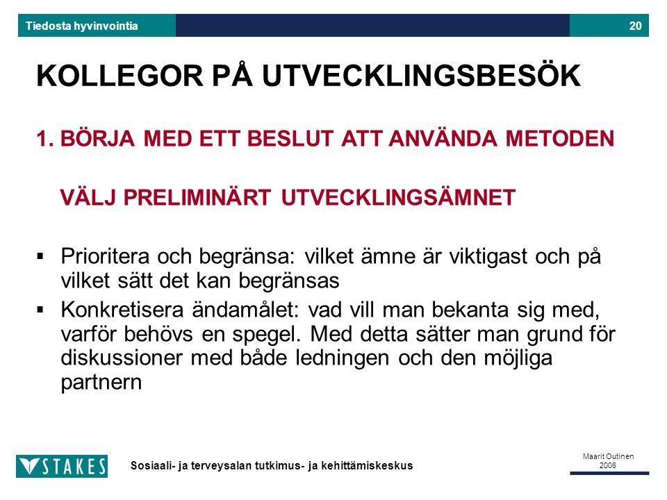 Sosiaali- ja terveysalan tutkimus- ja kehittämiskeskus Tiedosta hyvinvointia Maarit Outinen 2006 20 KOLLEGOR PÅ UTVECKLINGSBESÖK 1.