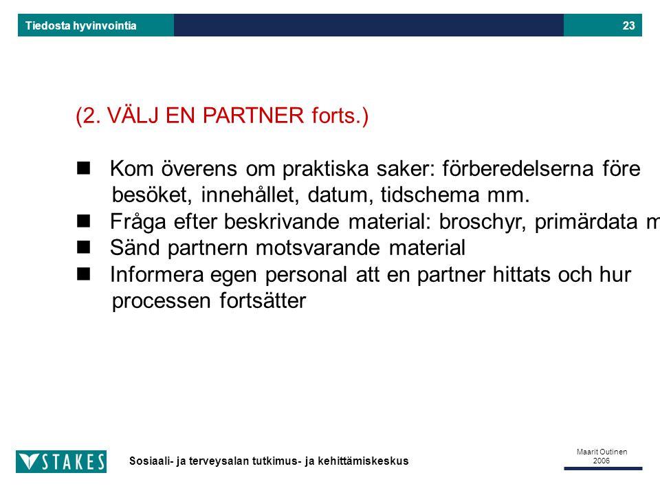 Sosiaali- ja terveysalan tutkimus- ja kehittämiskeskus Tiedosta hyvinvointia Maarit Outinen 2006 23 (2.