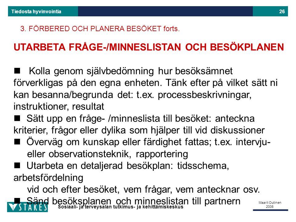 Sosiaali- ja terveysalan tutkimus- ja kehittämiskeskus Tiedosta hyvinvointia Maarit Outinen 2006 26 3.