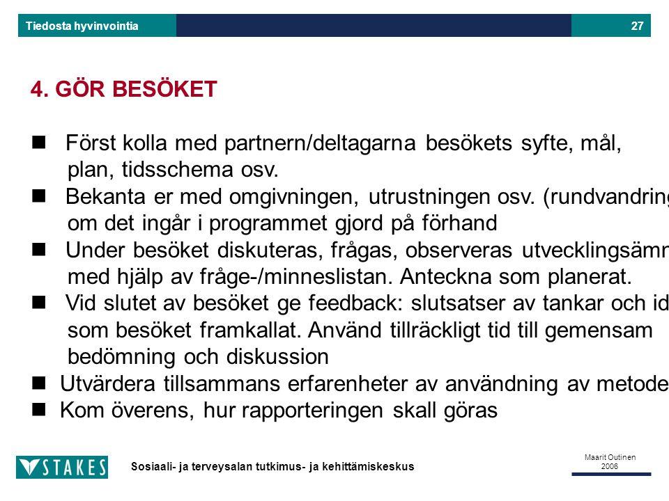 Sosiaali- ja terveysalan tutkimus- ja kehittämiskeskus Tiedosta hyvinvointia Maarit Outinen 2006 27 4.