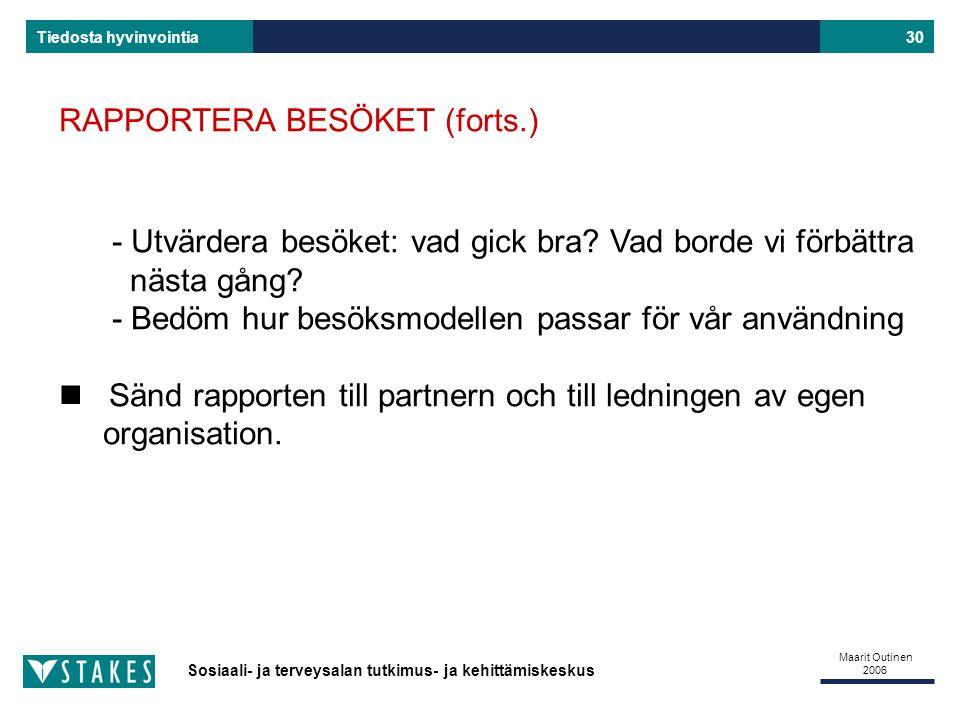 Sosiaali- ja terveysalan tutkimus- ja kehittämiskeskus Tiedosta hyvinvointia Maarit Outinen 2006 30 - Utvärdera besöket: vad gick bra.