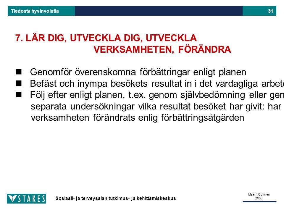 Sosiaali- ja terveysalan tutkimus- ja kehittämiskeskus Tiedosta hyvinvointia Maarit Outinen 2006 31 7.