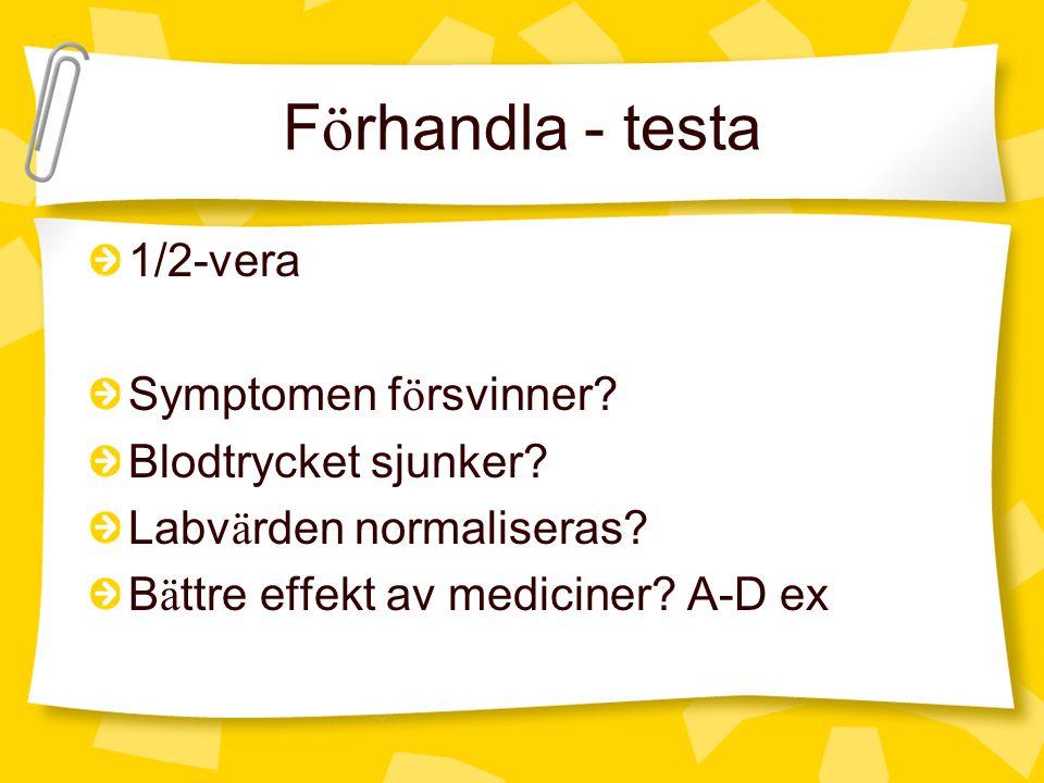 F ö rhandla - testa 1/2-vera Symptomen f ö rsvinner? Blodtrycket sjunker? Labv ä rden normaliseras? B ä ttre effekt av mediciner? A-D ex