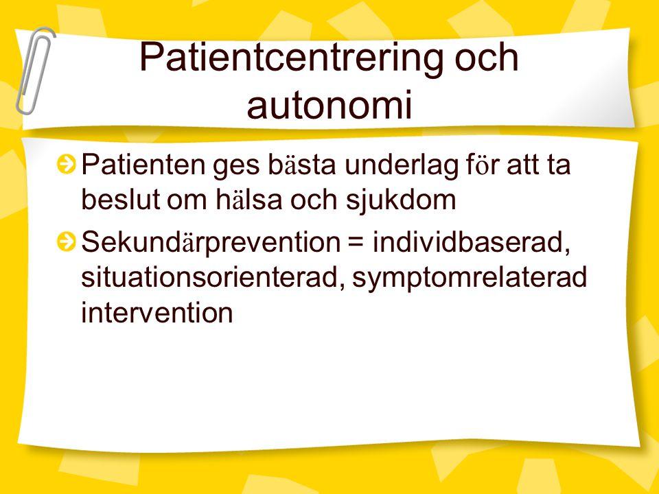 Patientcentrering och autonomi Patienten ges b ä sta underlag f ö r att ta beslut om h ä lsa och sjukdom Sekund ä rprevention = individbaserad, situationsorienterad, symptomrelaterad intervention