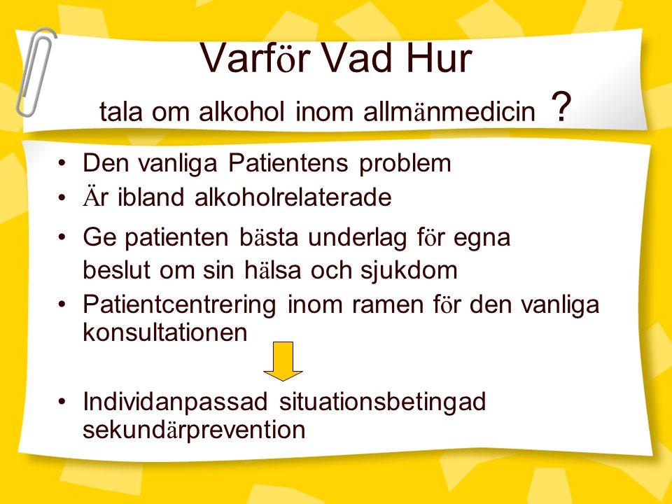 Varf ö r Vad Hur tala om alkohol inom allm ä nmedicin ? •Den vanliga Patientens problem •Ä r ibland alkoholrelaterade •Ge patienten b ä sta underlag f