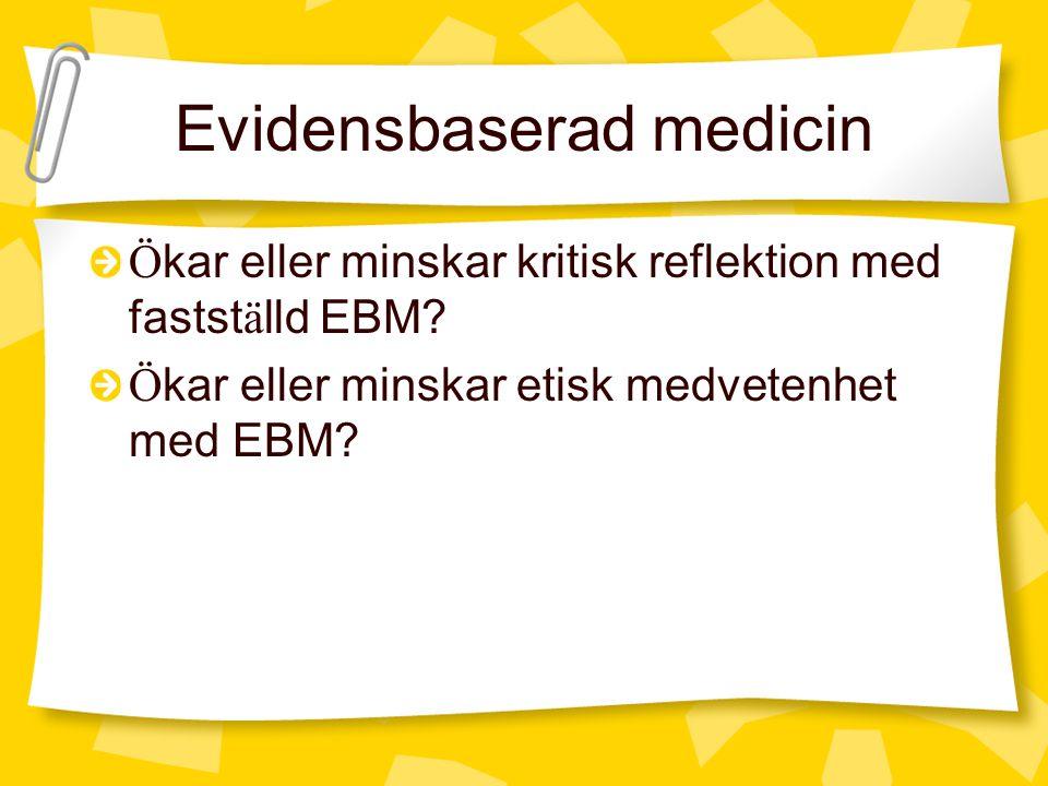 Evidensbaserad medicin Ö kar eller minskar kritisk reflektion med fastst ä lld EBM? Ö kar eller minskar etisk medvetenhet med EBM?