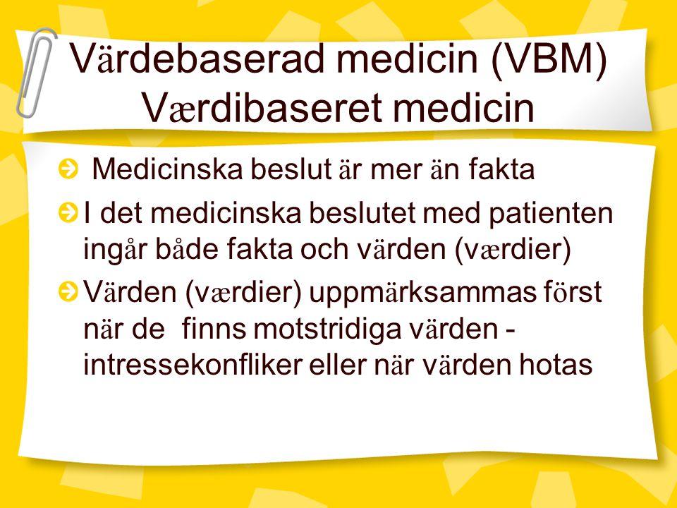 V ä rdebaserad medicin (VBM) V æ rdibaseret medicin Medicinska beslut ä r mer ä n fakta I det medicinska beslutet med patienten ing å r b å de fakta o