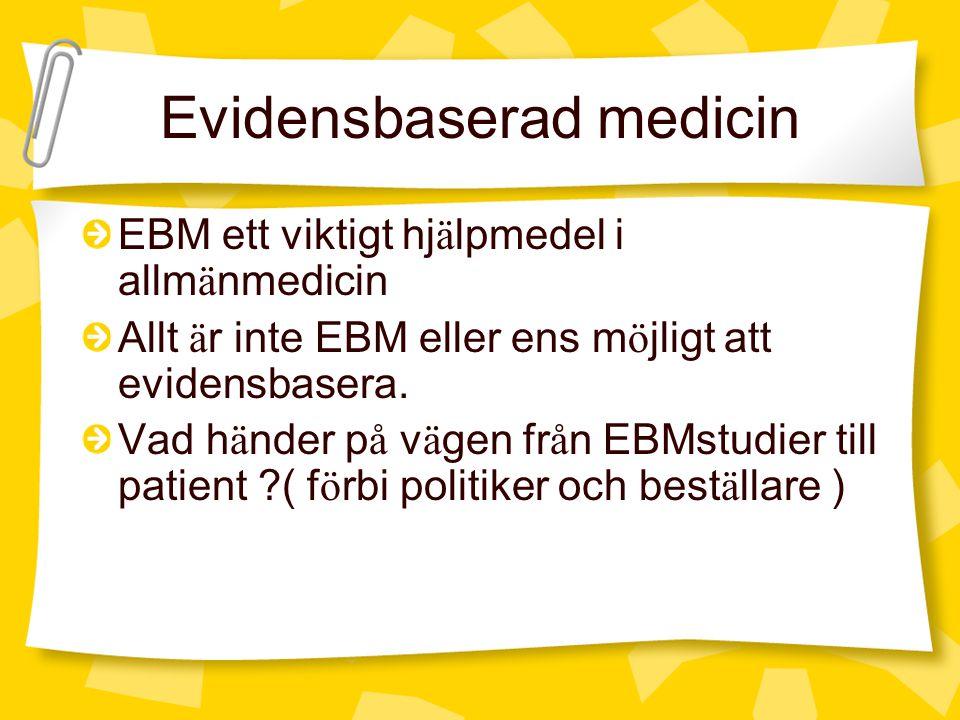 Evidensbaserad medicin EBM ett viktigt hj ä lpmedel i allm ä nmedicin Allt ä r inte EBM eller ens m ö jligt att evidensbasera. Vad h ä nder p å v ä ge