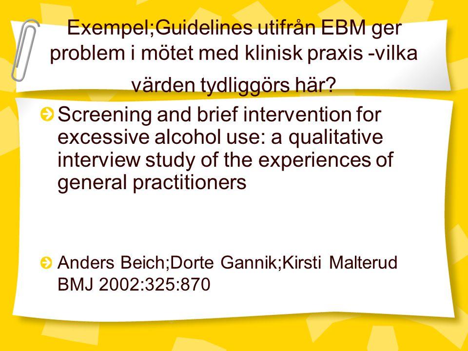 Exempel;Guidelines utifrån EBM ger problem i mötet med klinisk praxis -vilka värden tydliggörs här? Screening and brief intervention for excessive alc