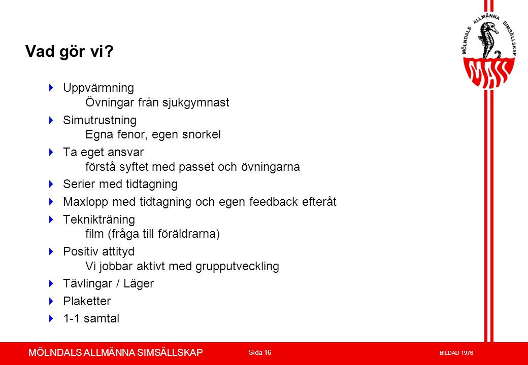 Volvo 3P - Product Development Azuthor : xxxxxxx 23-May-02 Page 16 MÖLNDALS ALLMÄNNA SIMSÄLLSKAP Sida 16 BILDAD 1976 Vad gör vi?  Uppvärmning Övninga