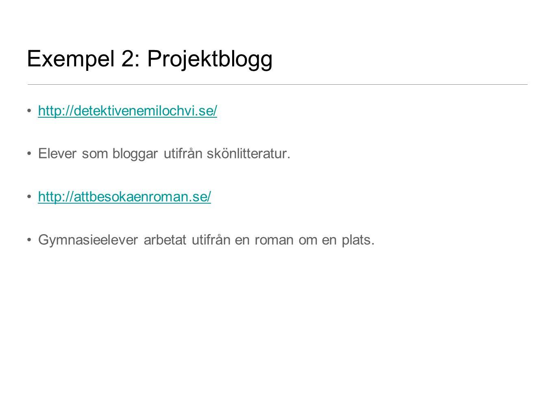 Exempel 2: Projektblogg •http://detektivenemilochvi.se/http://detektivenemilochvi.se/ •Elever som bloggar utifrån skönlitteratur. •http://attbesokaenr