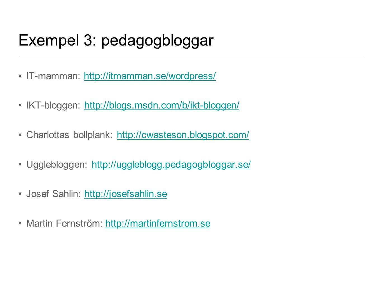 Exempel 3: pedagogbloggar •IT-mamman: http://itmamman.se/wordpress/http://itmamman.se/wordpress/ •IKT-bloggen: http://blogs.msdn.com/b/ikt-bloggen/htt
