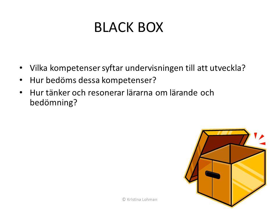 BLACK BOX • Vilka kompetenser syftar undervisningen till att utveckla? • Hur bedöms dessa kompetenser? • Hur tänker och resonerar lärarna om lärande o