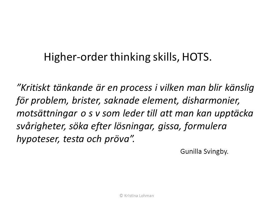 """Higher-order thinking skills, HOTS. """"Kritiskt tänkande är en process i vilken man blir känslig för problem, brister, saknade element, disharmonier, mo"""