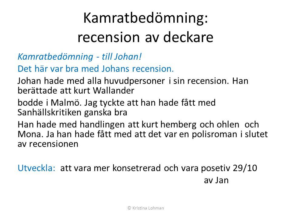 Kamratbedömning: recension av deckare Kamratbedömning - till Johan! Det här var bra med Johans recension. Johan hade med alla huvudpersoner i sin rece
