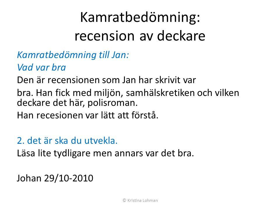 Kamratbedömning: recension av deckare Kamratbedömning till Jan: Vad var bra Den är recensionen som Jan har skrivit var bra. Han fick med miljön, samhä