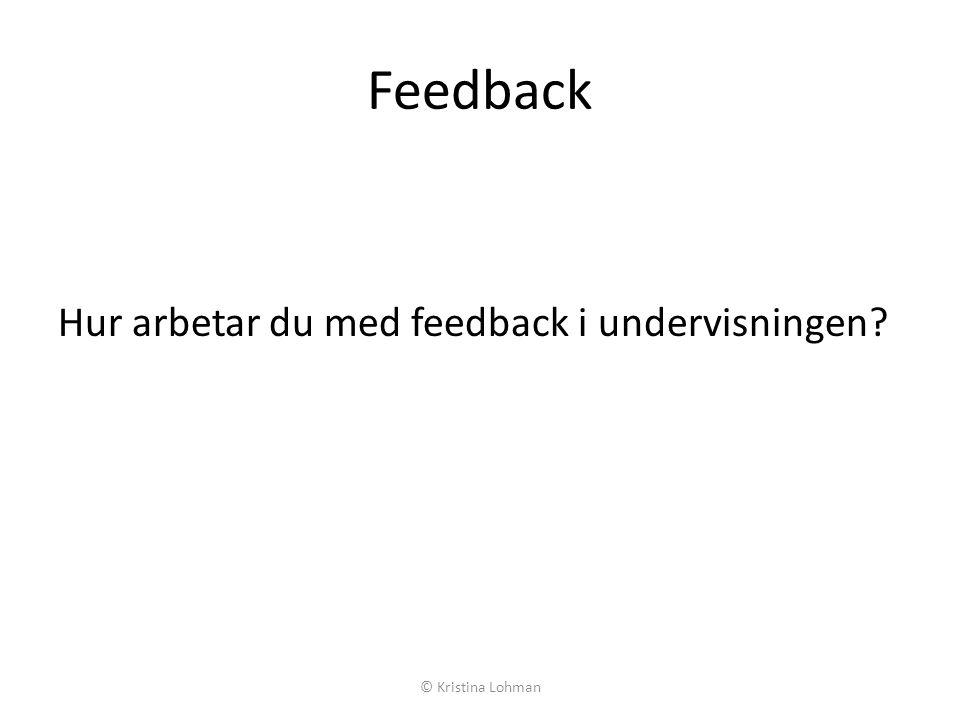 Feedback Hur arbetar du med feedback i undervisningen? © Kristina Lohman