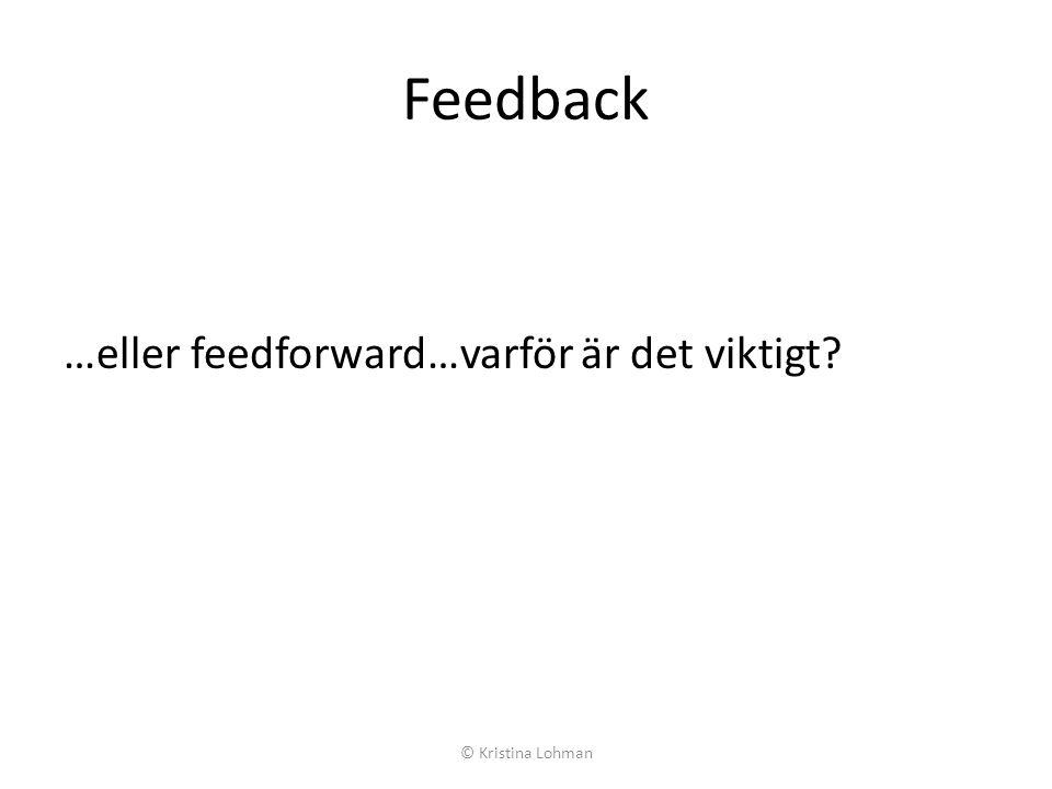 Feedback …eller feedforward…varför är det viktigt? © Kristina Lohman