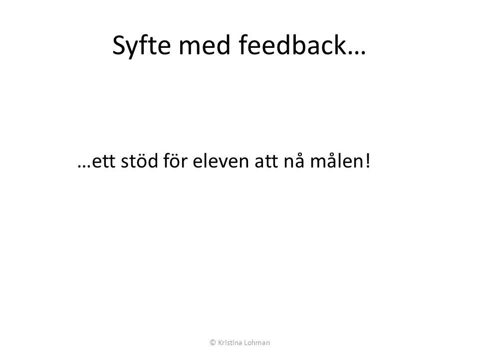 Syfte med feedback… …ett stöd för eleven att nå målen! © Kristina Lohman
