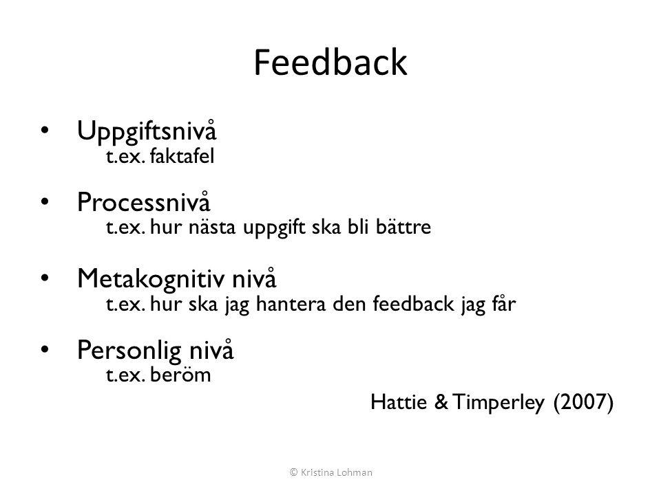 Feedback • Uppgiftsnivå t.ex. faktafel • Processnivå t.ex. hur nästa uppgift ska bli bättre • Metakognitiv nivå t.ex. hur ska jag hantera den feedback