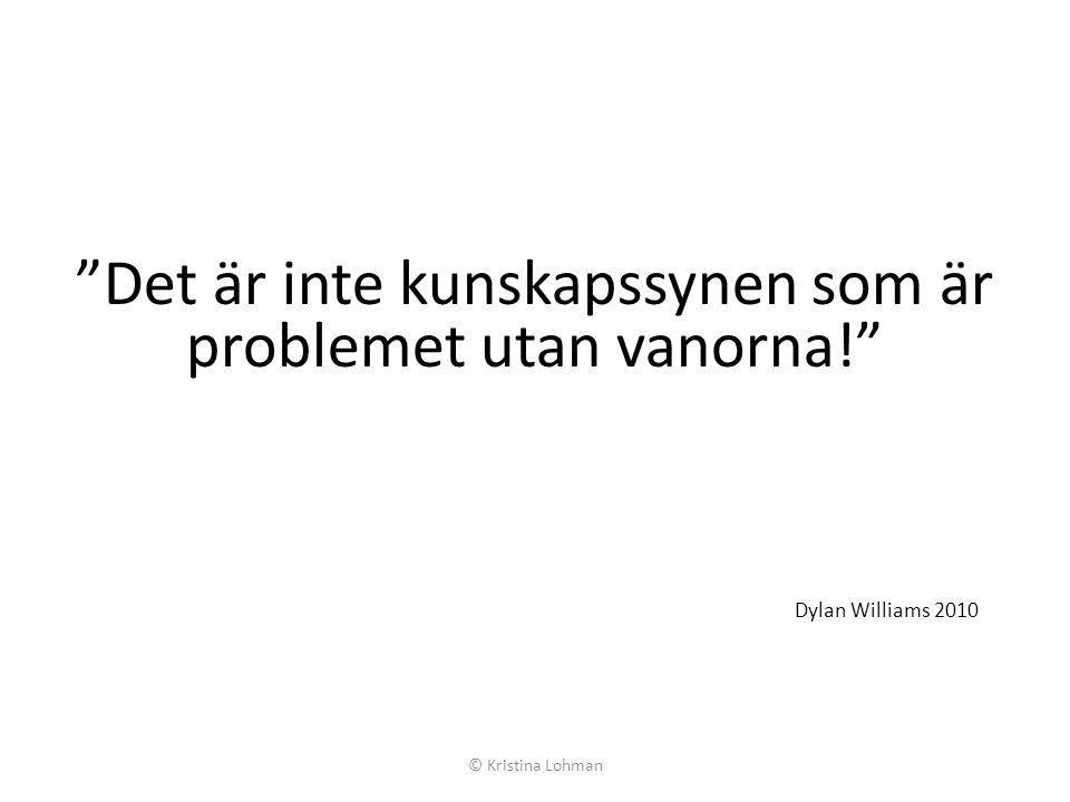 Det är inte kunskapssynen som är problemet utan vanorna! Dylan Williams 2010 © Kristina Lohman