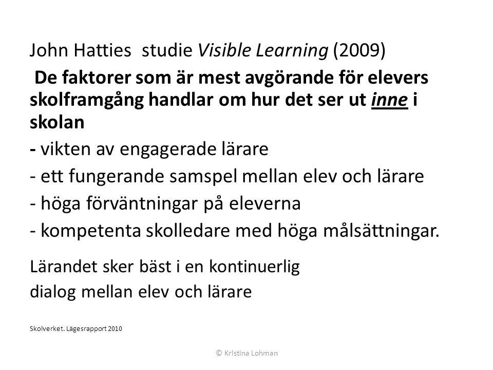John Hatties studie Visible Learning (2009) De faktorer som är mest avgörande för elevers skolframgång handlar om hur det ser ut inne i skolan - vikten av engagerade lärare - ett fungerande samspel mellan elev och lärare - höga förväntningar på eleverna - kompetenta skolledare med höga målsättningar.