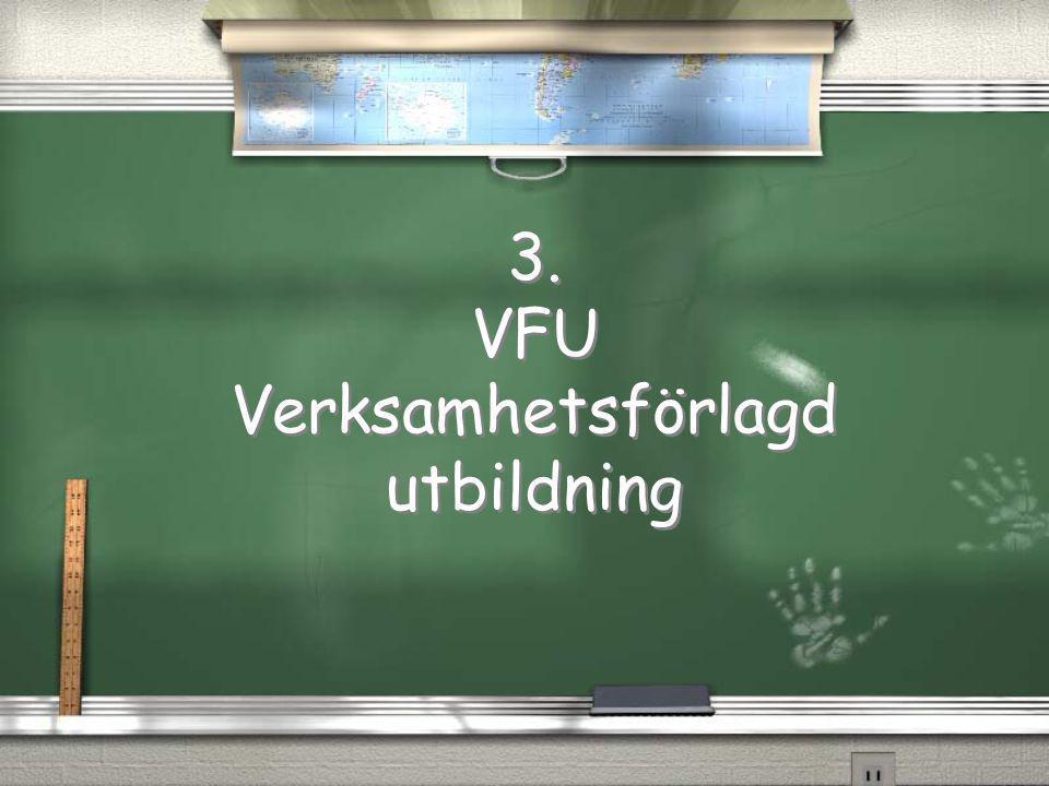 3. VFU Verksamhetsförlagd utbildning 3. VFU Verksamhetsförlagd utbildning