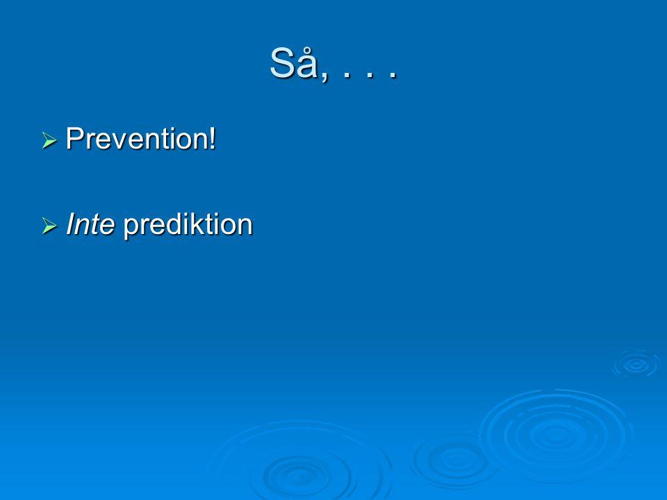 Så,...  Prevention!  Inte prediktion