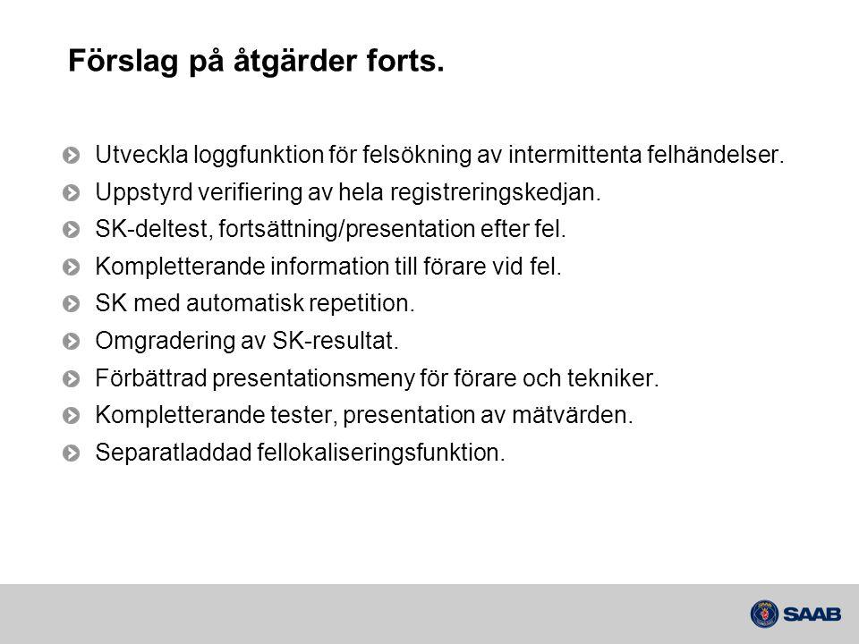 Förslag på åtgärder forts. Utveckla loggfunktion för felsökning av intermittenta felhändelser. Uppstyrd verifiering av hela registreringskedjan. SK-de