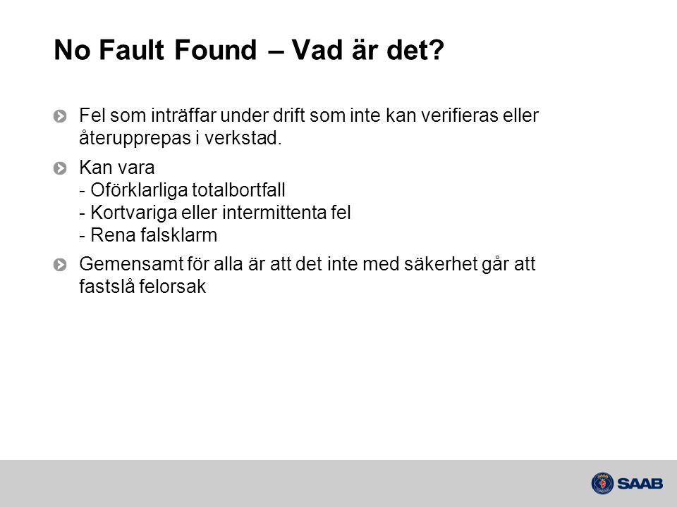 No Fault Found – Vad är det? Fel som inträffar under drift som inte kan verifieras eller återupprepas i verkstad. Kan vara - Oförklarliga totalbortfal
