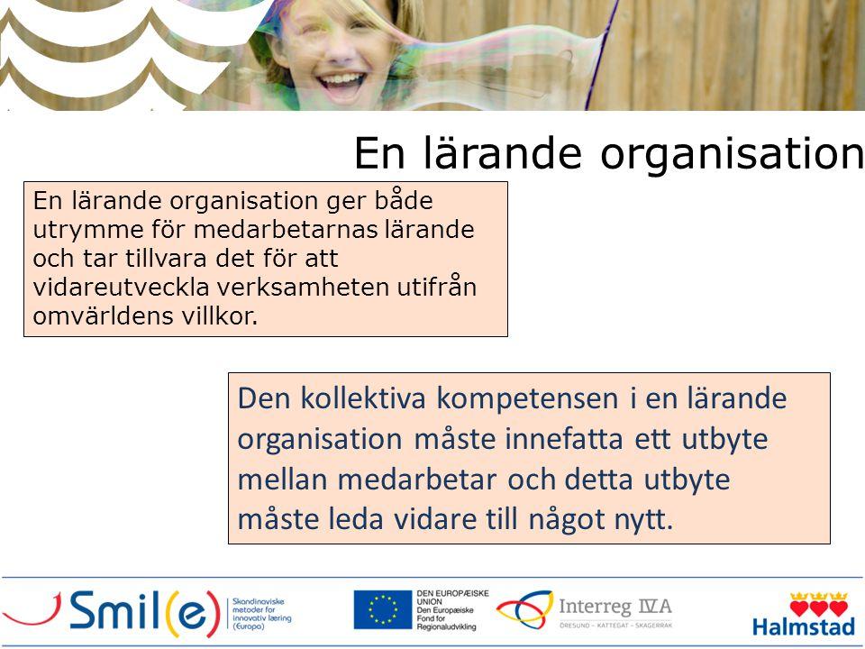En lärande organisation Den kollektiva kompetensen i en lärande organisation måste innefatta ett utbyte mellan medarbetar och detta utbyte måste leda