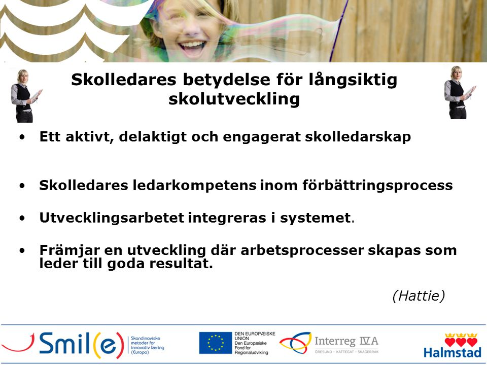 Skolledares betydelse för långsiktig skolutveckling •Ett aktivt, delaktigt och engagerat skolledarskap •Skolledares ledarkompetens inom förbättringspr