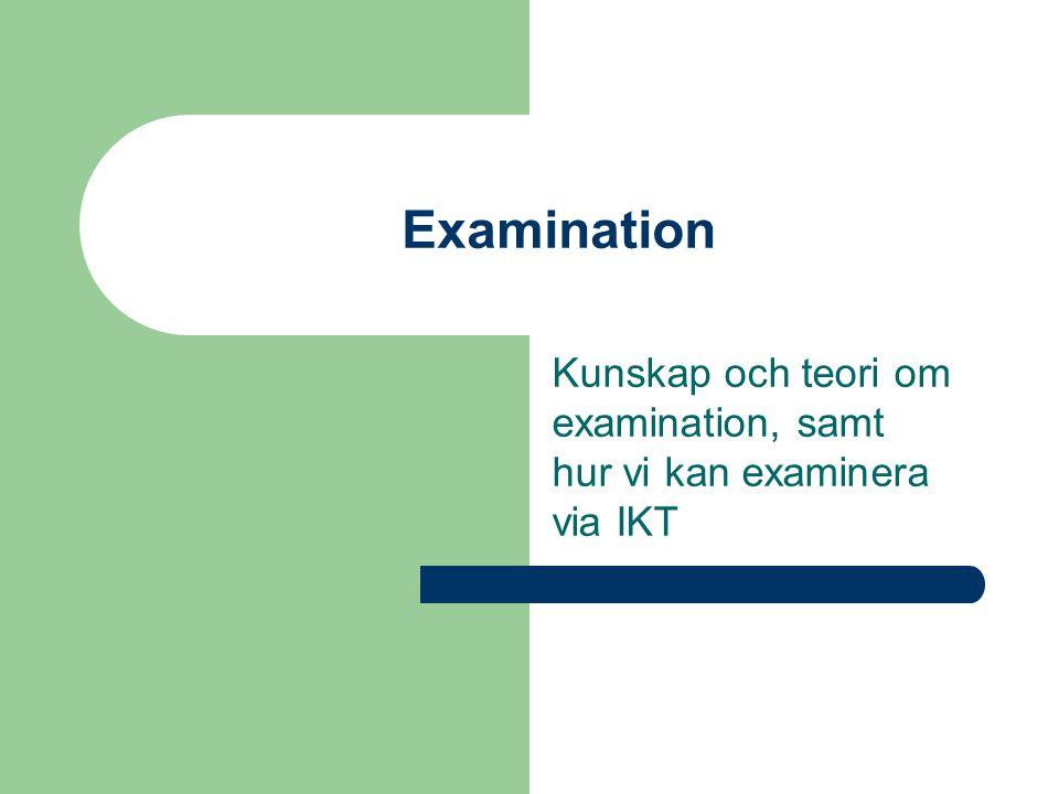 Examination Kunskap och teori om examination, samt hur vi kan examinera via IKT