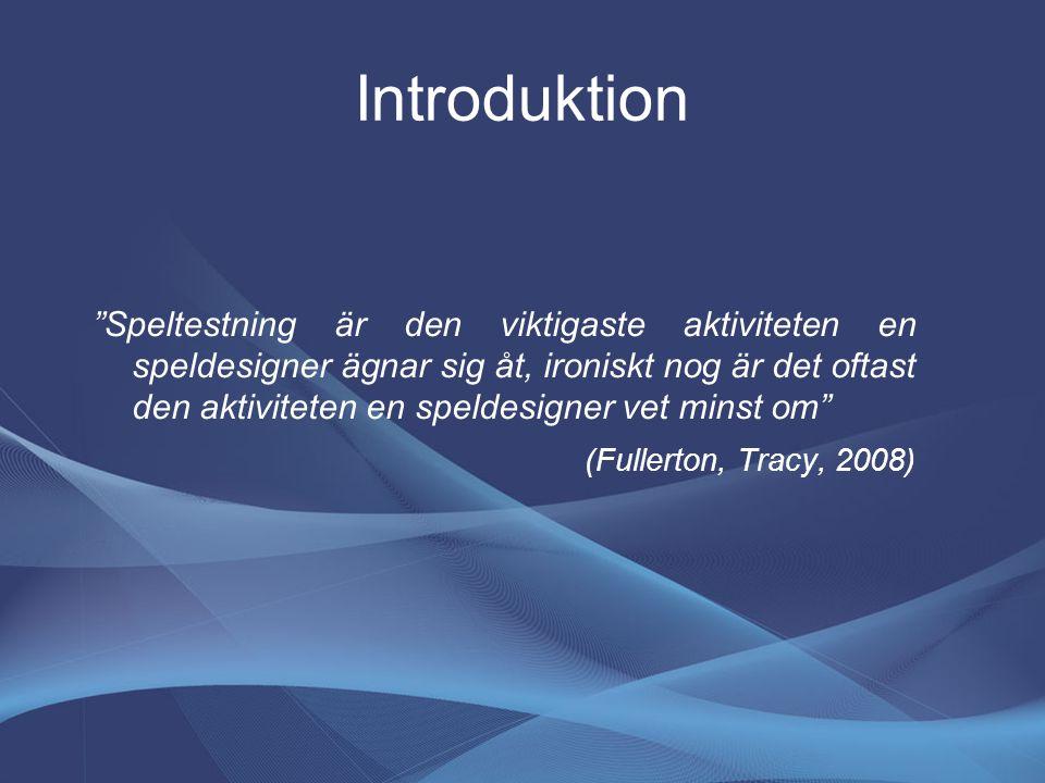 Introduktion Speltestning är den viktigaste aktiviteten en speldesigner ägnar sig åt, ironiskt nog är det oftast den aktiviteten en speldesigner vet minst om (Fullerton, Tracy, 2008)