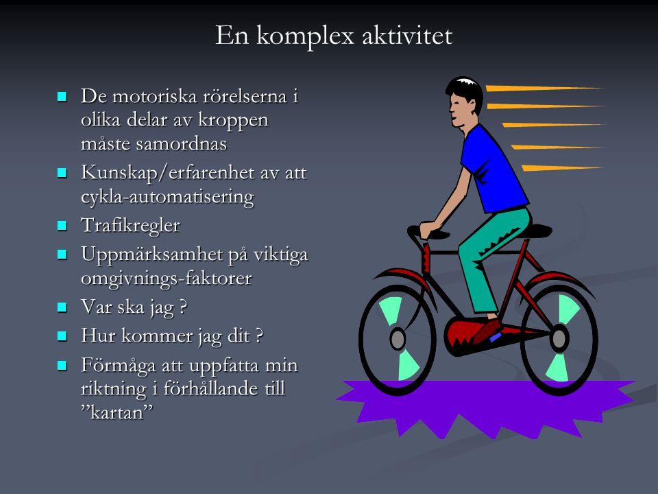  De motoriska rörelserna i olika delar av kroppen måste samordnas  Kunskap/erfarenhet av att cykla-automatisering  Trafikregler  Uppmärksamhet på