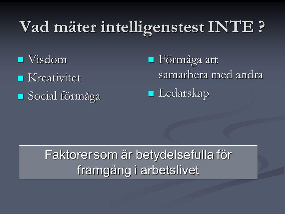 Vad mäter intelligenstest INTE ?  Visdom  Kreativitet  Social förmåga  Förmåga att samarbeta med andra  Ledarskap Faktorer som är betydelsefulla